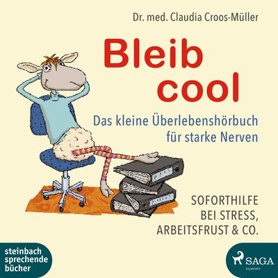Bleib cool – Das kleine Überlebenshörbuch für starke Nerven